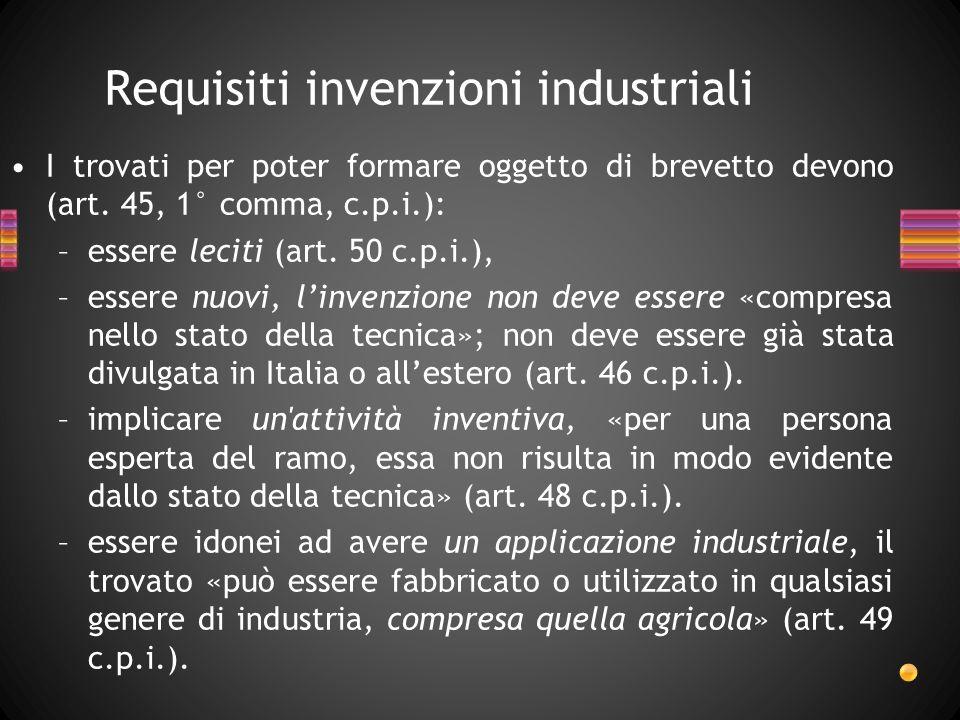 I trovati per poter formare oggetto di brevetto devono (art. 45, 1° comma, c.p.i.): –essere leciti (art. 50 c.p.i.), –essere nuovi, linvenzione non de