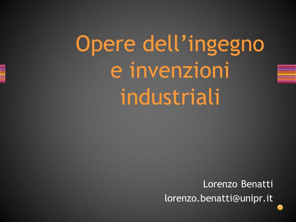 Opere dellingegno e invenzioni industriali Lorenzo Benatti lorenzo.benatti@unipr.it