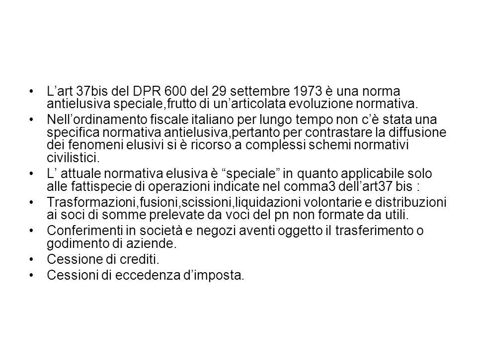Lart 37bis del DPR 600 del 29 settembre 1973 è una norma antielusiva speciale,frutto di unarticolata evoluzione normativa. Nellordinamento fiscale ita