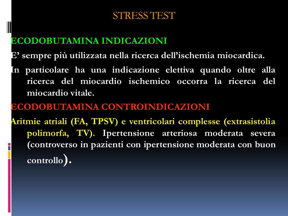 STRESS TEST ECODOBUTAMINA INDICAZIONI E sempre più utilizzata nella ricerca dellischemia miocardica. In particolare ha una indicazione elettiva quando