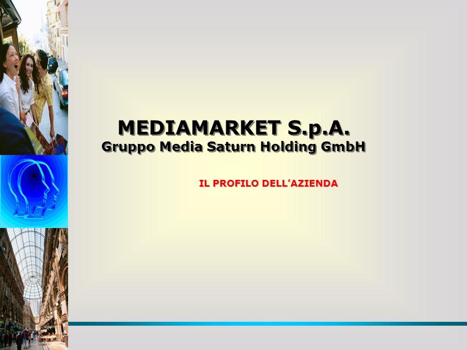 MEDIAMARKET S.p.A. Gruppo Media Saturn Holding GmbH MEDIAMARKET S.p.A. Gruppo Media Saturn Holding GmbH IL PROFILO DELLAZIENDA