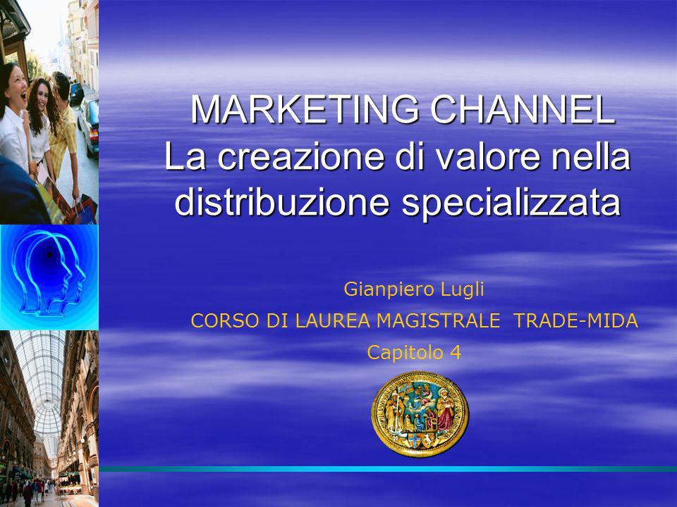 MARKETING CHANNEL La creazione di valore nella distribuzione specializzata MARKETING CHANNEL La creazione di valore nella distribuzione specializzata
