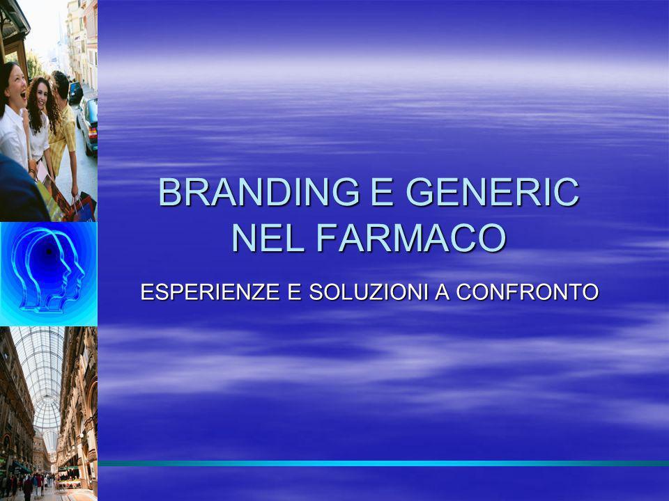 BRANDING E GENERIC NEL FARMACO ESPERIENZE E SOLUZIONI A CONFRONTO