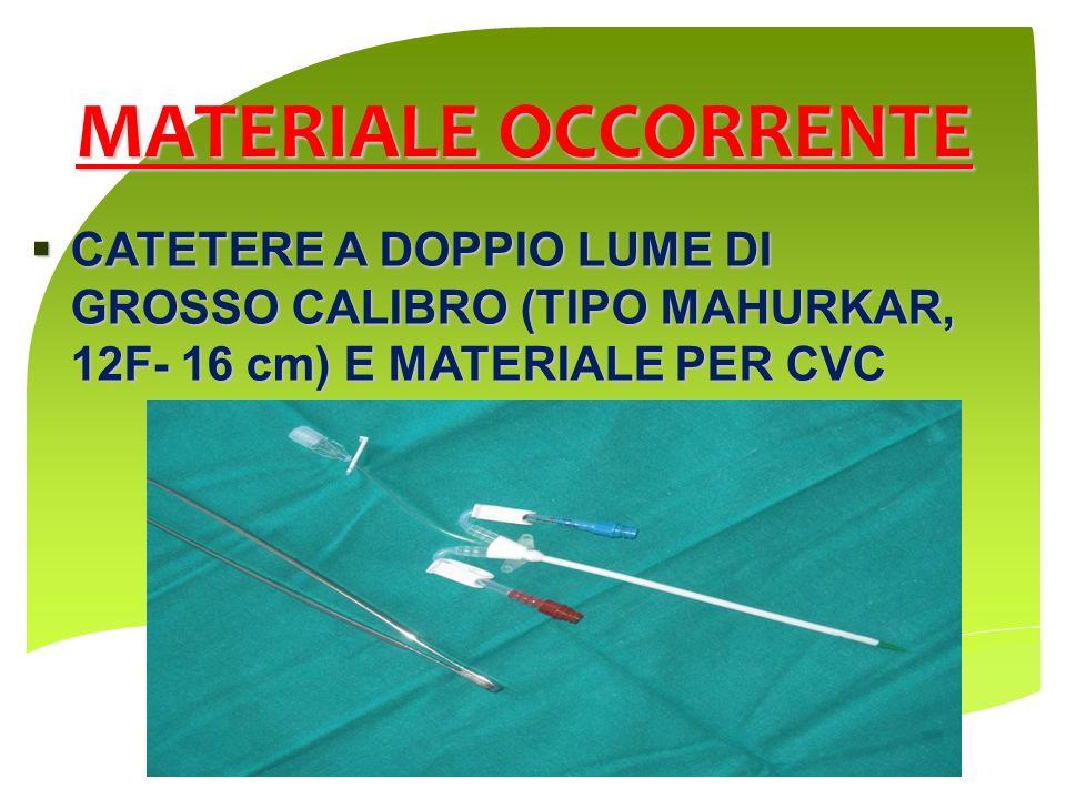 MATERIALE OCCORRENTE CATETERE A DOPPIO LUME DI GROSSO CALIBRO (TIPO MAHURKAR, 12F- 16 cm) E MATERIALE PER CVC CATETERE A DOPPIO LUME DI GROSSO CALIBRO