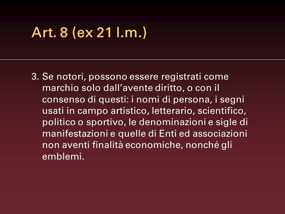 Art. 8 c.p.i. (ex 21 l.m.) 1. I ritratti di persone non possono essere registrati come marchi, senza il consenso delle medesime e degli eredi. 2.I nom