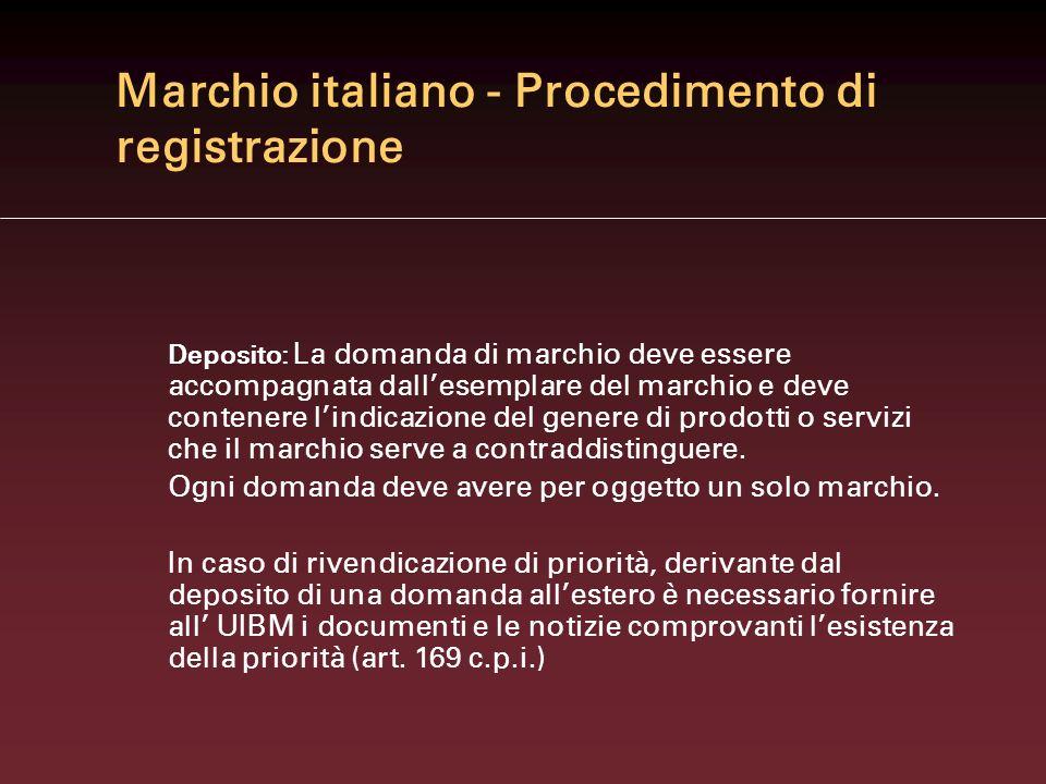 Marchio italiano - Procedimento di registrazione Deposito: La domanda di marchio deve essere accompagnata dallesemplare del marchio e deve contenere lindicazione del genere di prodotti o servizi che il marchio serve a contraddistinguere.