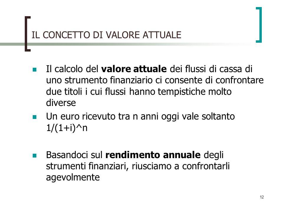 IL CONCETTO DI VALORE ATTUALE Il calcolo del valore attuale dei flussi di cassa di uno strumento finanziario ci consente di confrontare due titoli i c