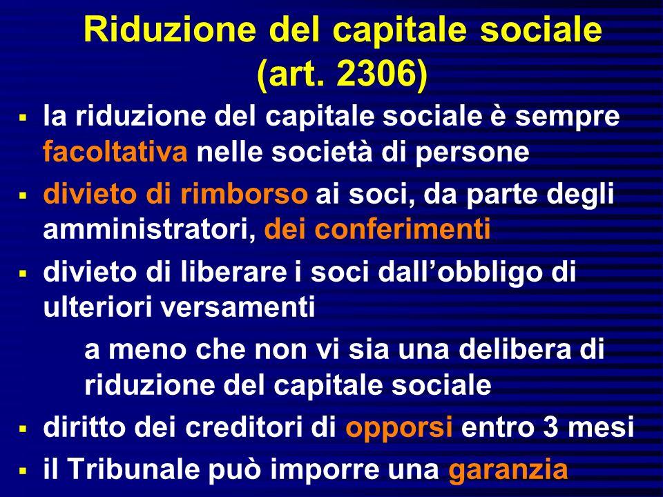 Riduzione del capitale sociale (art. 2306) la riduzione del capitale sociale è sempre facoltativa nelle società di persone divieto di rimborso ai soci