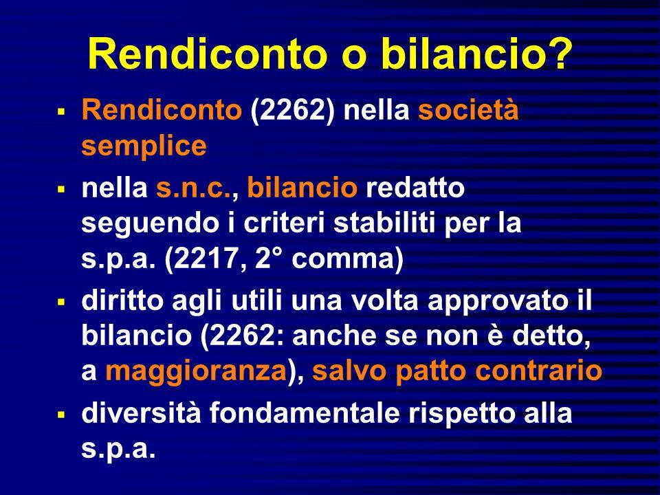 Rendiconto o bilancio? Rendiconto (2262) nella società semplice nella s.n.c., bilancio redatto seguendo i criteri stabiliti per la s.p.a. (2217, 2° co