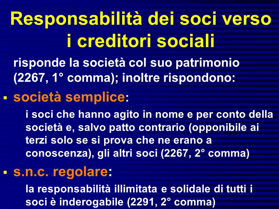 Responsabilità dei soci verso i creditori sociali risponde la società col suo patrimonio (2267, 1° comma); inoltre rispondono: società semplice : i so