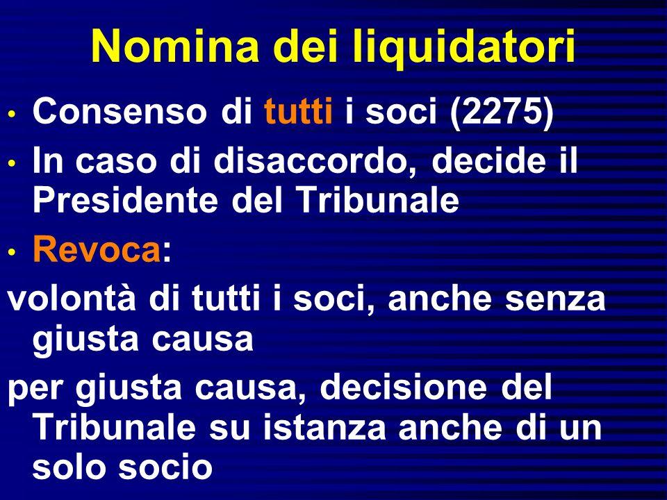 Nomina dei liquidatori Consenso di tutti i soci (2275) In caso di disaccordo, decide il Presidente del Tribunale Revoca: volontà di tutti i soci, anch