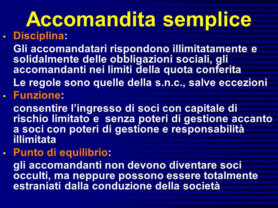 Accomandita semplice Disciplina: Gli accomandatari rispondono illimitatamente e solidalmente delle obbligazioni sociali, gli accomandanti nei limiti d