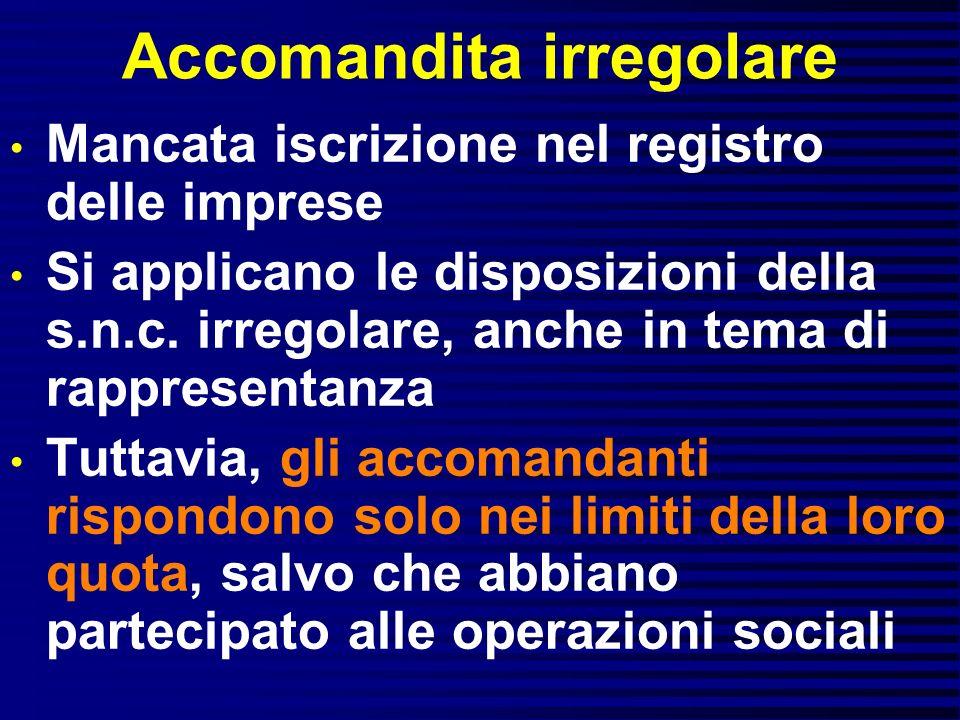 Accomandita irregolare Mancata iscrizione nel registro delle imprese Si applicano le disposizioni della s.n.c. irregolare, anche in tema di rappresent