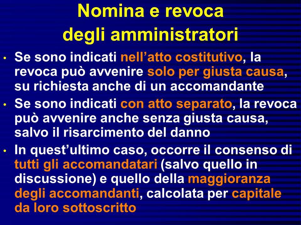 Nomina e revoca degli amministratori Se sono indicati nellatto costitutivo, la revoca può avvenire solo per giusta causa, su richiesta anche di un acc