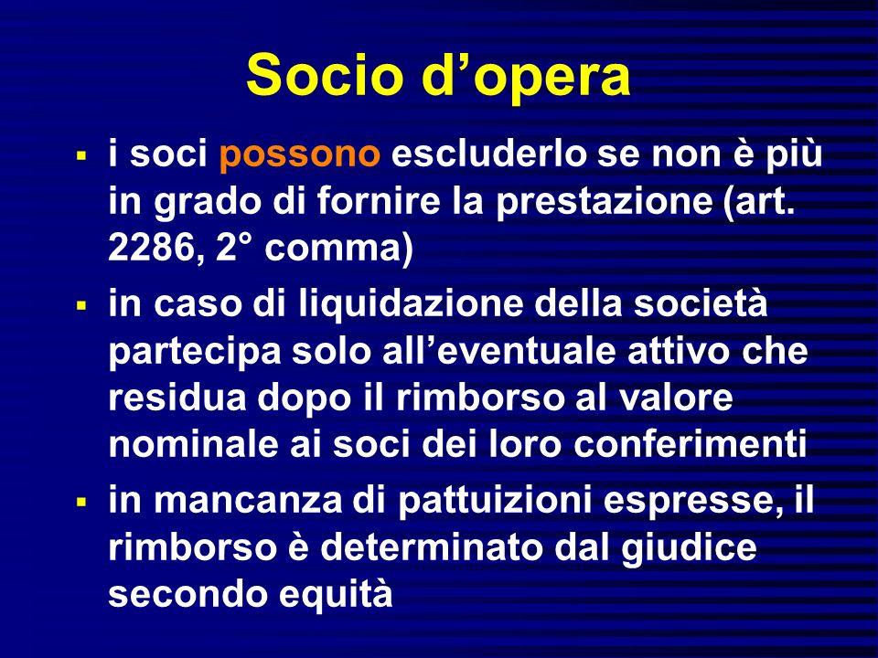 Socio dopera i soci possono escluderlo se non è più in grado di fornire la prestazione (art. 2286, 2° comma) in caso di liquidazione della società par