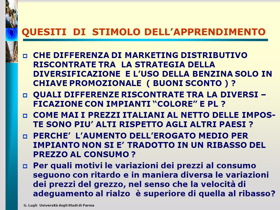 G. Lugli Università degli Studi di Parma QUESITI DI STIMOLO DELLAPPRENDIMENTO CHE DIFFERENZA DI MARKETING DISTRIBUTIVO RISCONTRATE TRA LA STRATEGIA DE