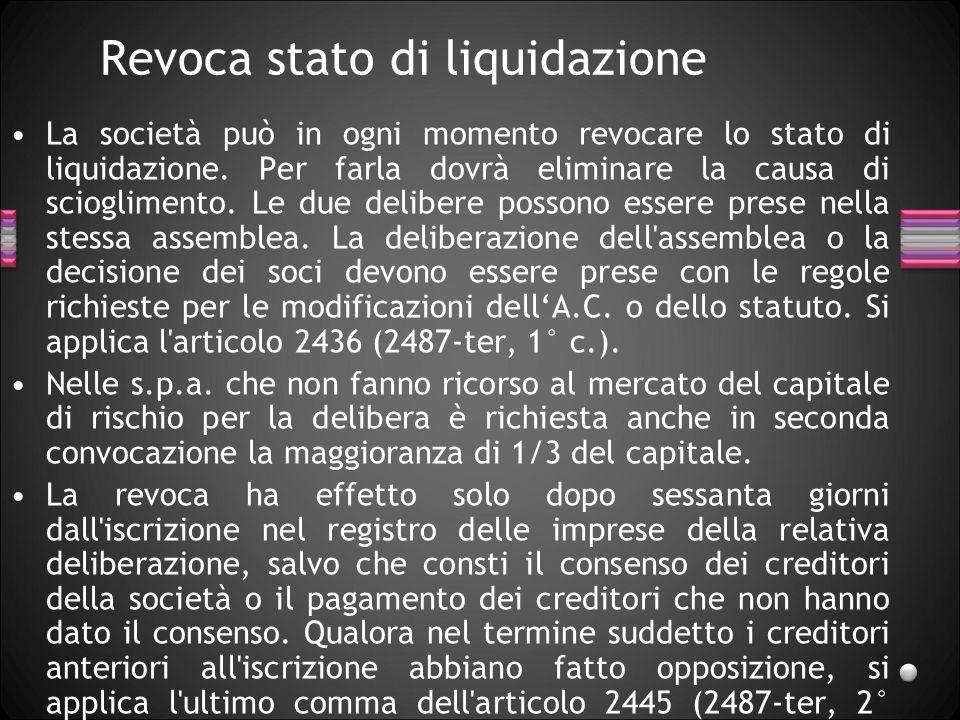 Revoca stato di liquidazione La società può in ogni momento revocare lo stato di liquidazione. Per farla dovrà eliminare la causa di scioglimento. Le