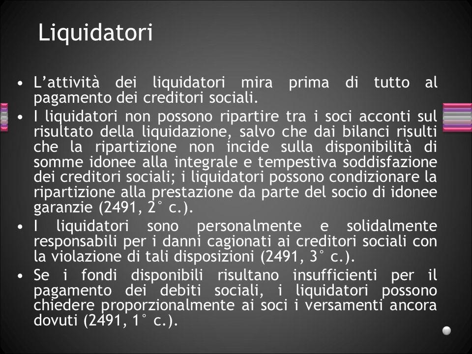 Liquidatori Lattività dei liquidatori mira prima di tutto al pagamento dei creditori sociali.