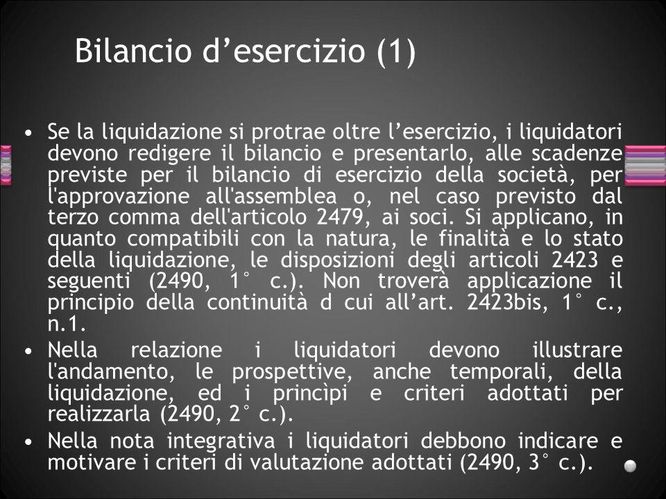Bilancio desercizio (1) Se la liquidazione si protrae oltre lesercizio, i liquidatori devono redigere il bilancio e presentarlo, alle scadenze previst