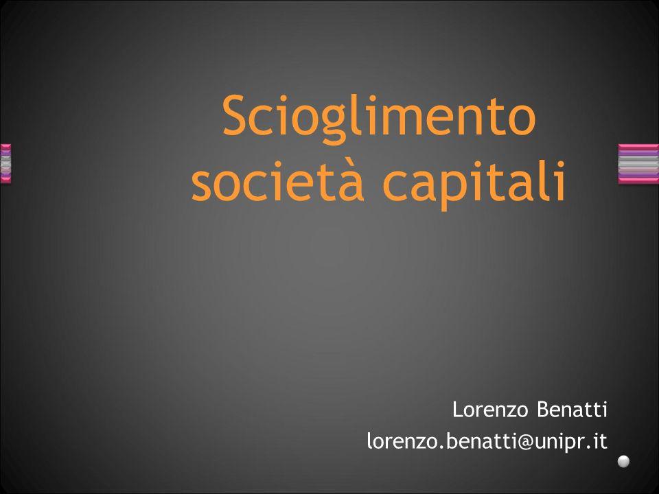 Lorenzo Benatti lorenzo.benatti@unipr.it Scioglimento società capitali