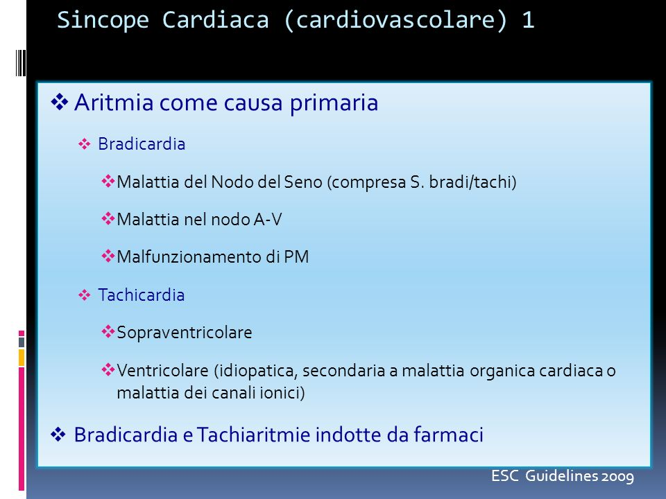 Sincope Cardiaca (cardiovascolare) 1 Aritmia come causa primaria Bradicardia Malattia del Nodo del Seno (compresa S. bradi/tachi) Malattia nel nodo A-