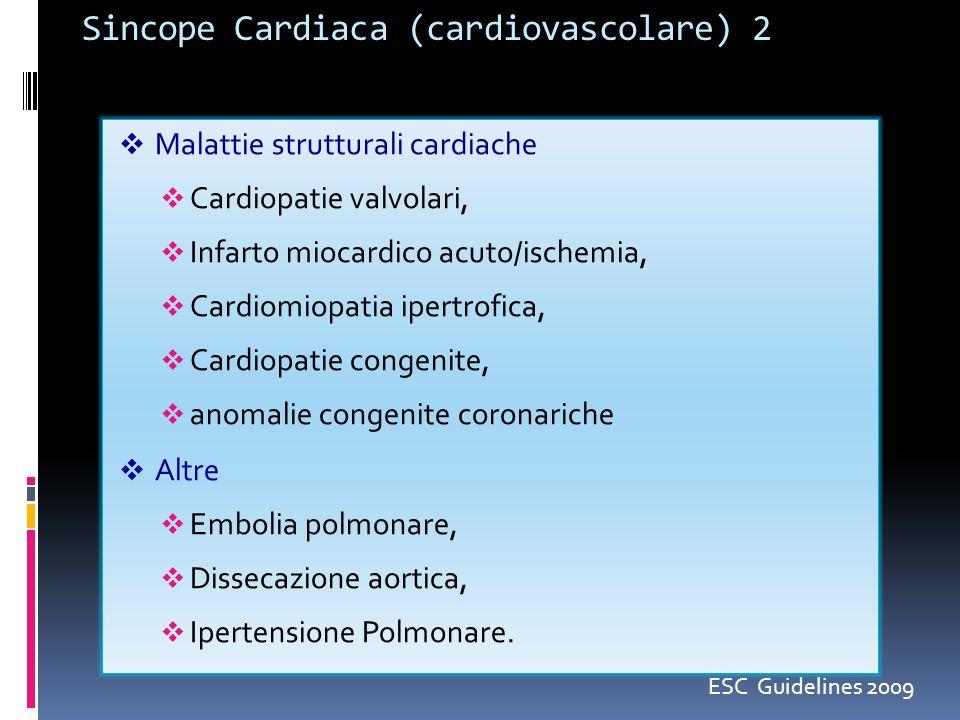 Sincope Cardiaca (cardiovascolare) 2 Malattie strutturali cardiache Cardiopatie valvolari, Infarto miocardico acuto/ischemia, Cardiomiopatia ipertrofica, Cardiopatie congenite, anomalie congenite coronariche Altre Embolia polmonare, Dissecazione aortica, Ipertensione Polmonare.