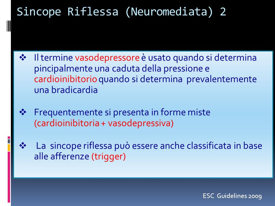 Sincope Riflessa (Neuromediata) 2 Il termine vasodepressore è usato quando si determina pincipalmente una caduta della pressione e cardioinibitorio qu
