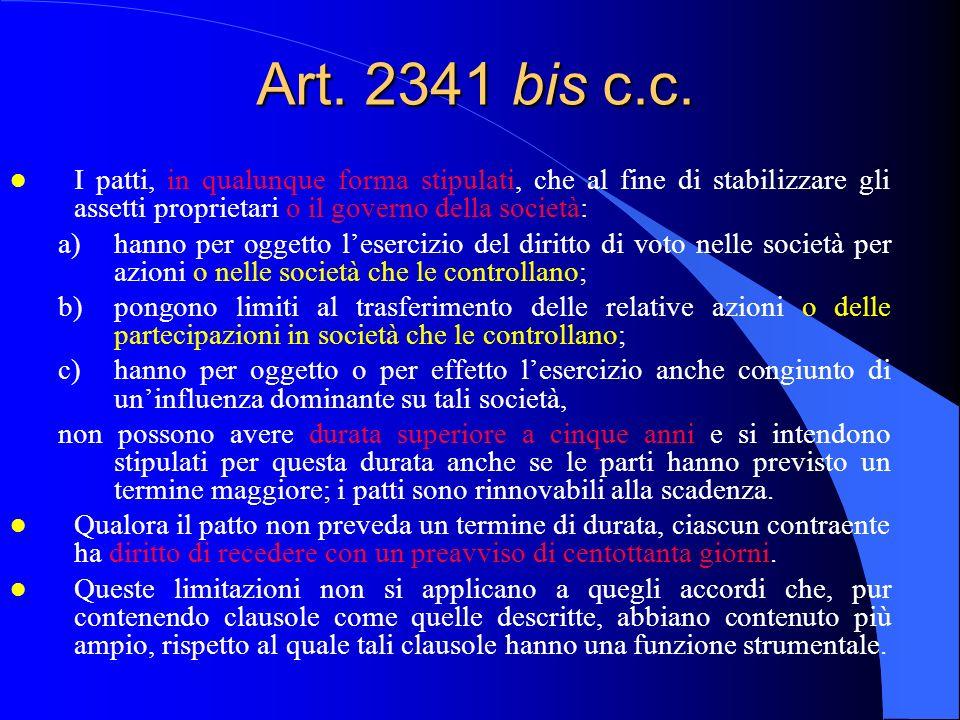 Art. 2341 bis c.c. l I patti, in qualunque forma stipulati, che al fine di stabilizzare gli assetti proprietari o il governo della società: a)hanno pe