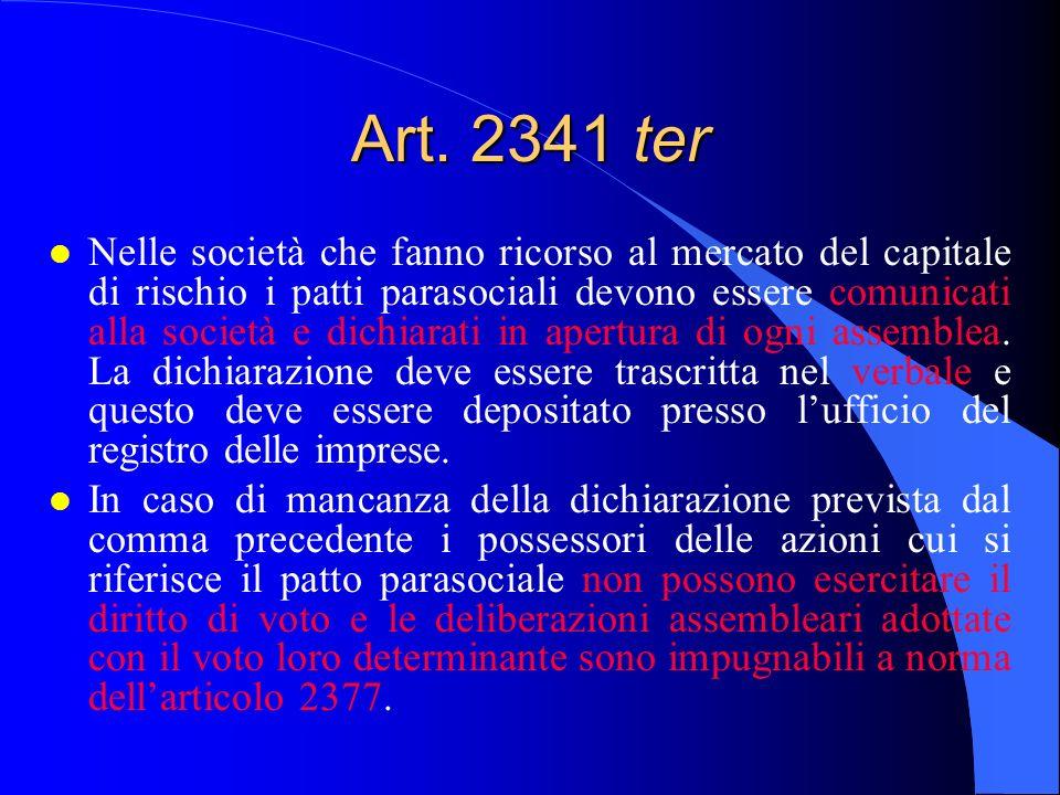 Art. 2341 ter l Nelle società che fanno ricorso al mercato del capitale di rischio i patti parasociali devono essere comunicati alla società e dichiar