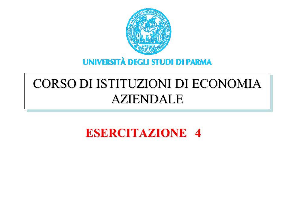 Università degli Studi di Parma ESERCITAZIONE 4 CORSO DI ISTITUZIONI DI ECONOMIA AZIENDALE