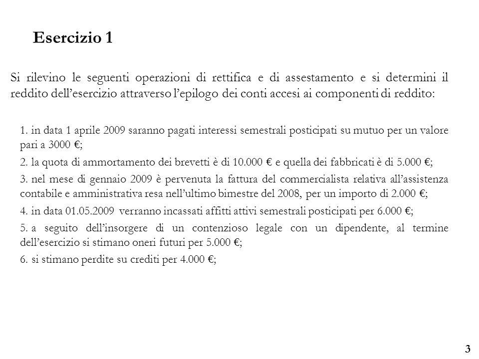 Università degli Studi di Parma 3 Si rilevino le seguenti operazioni di rettifica e di assestamento e si determini il reddito dellesercizio attraverso