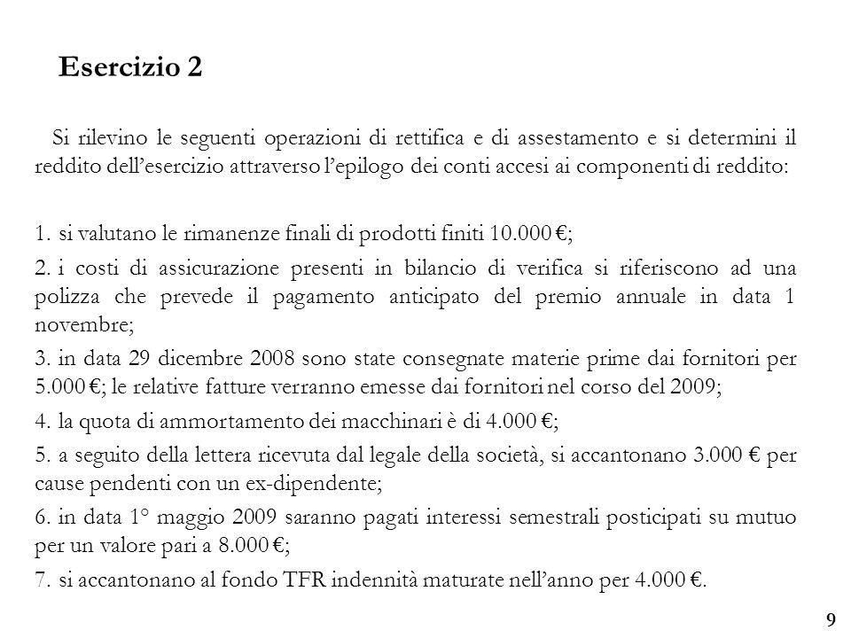 Università degli Studi di Parma 9 Si rilevino le seguenti operazioni di rettifica e di assestamento e si determini il reddito dellesercizio attraverso