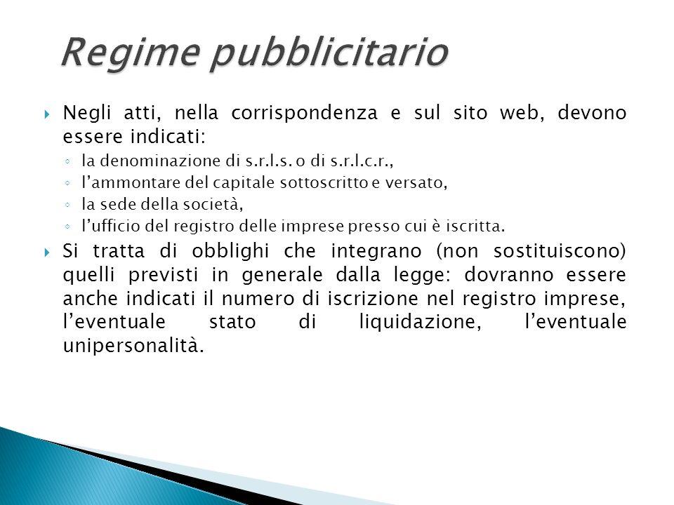Regime pubblicitario Negli atti, nella corrispondenza e sul sito web, devono essere indicati: la denominazione di s.r.l.s. o di s.r.l.c.r., lammontare