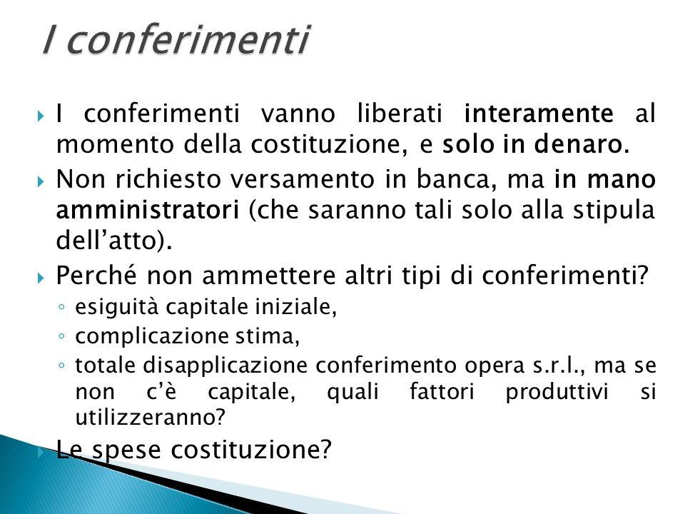 I conferimenti vanno liberati interamente al momento della costituzione, e solo in denaro. Non richiesto versamento in banca, ma in mano amministrator