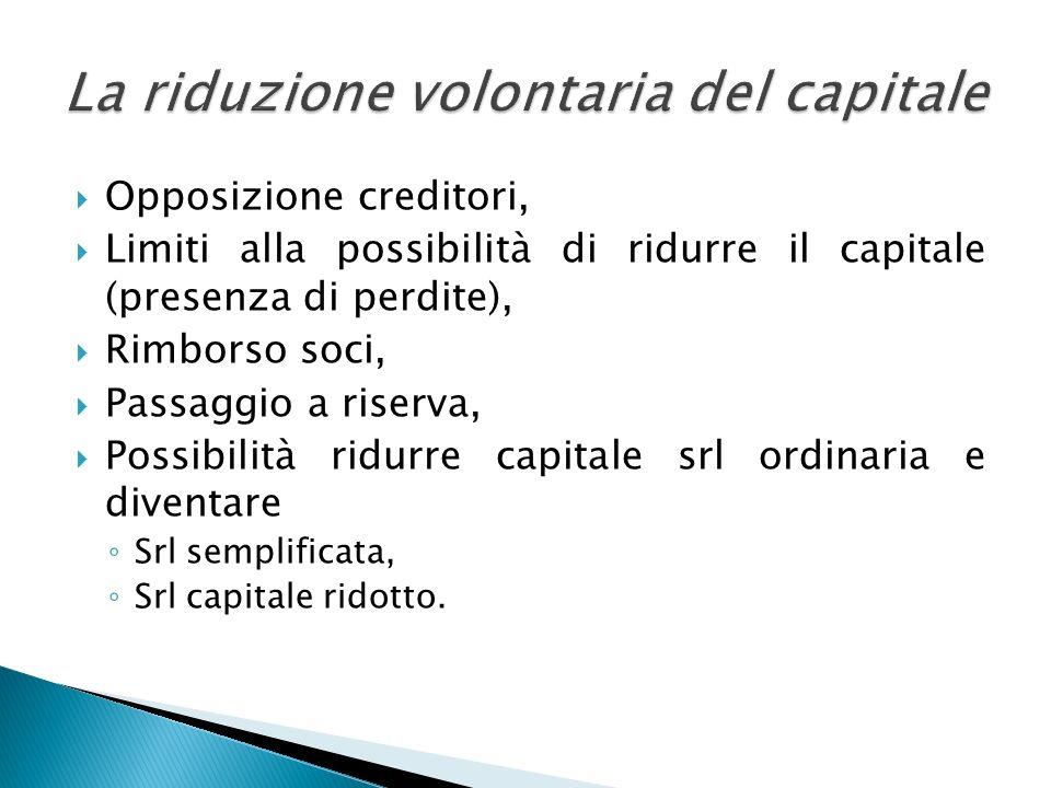 Opposizione creditori, Limiti alla possibilità di ridurre il capitale (presenza di perdite), Rimborso soci, Passaggio a riserva, Possibilità ridurre c