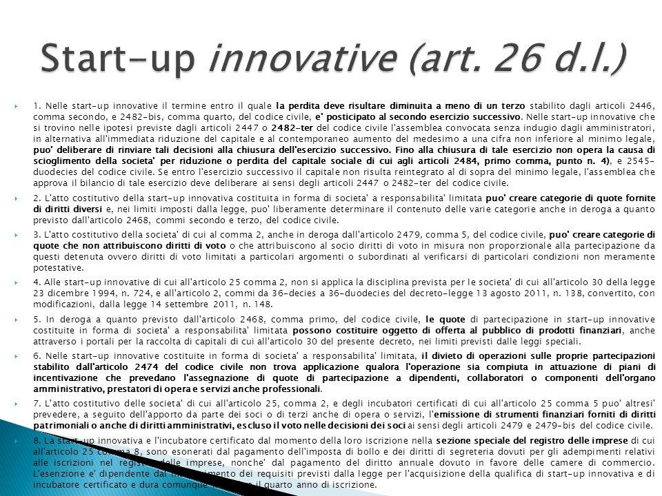1. Nelle start-up innovative il termine entro il quale la perdita deve risultare diminuita a meno di un terzo stabilito dagli articoli 2446, comma sec