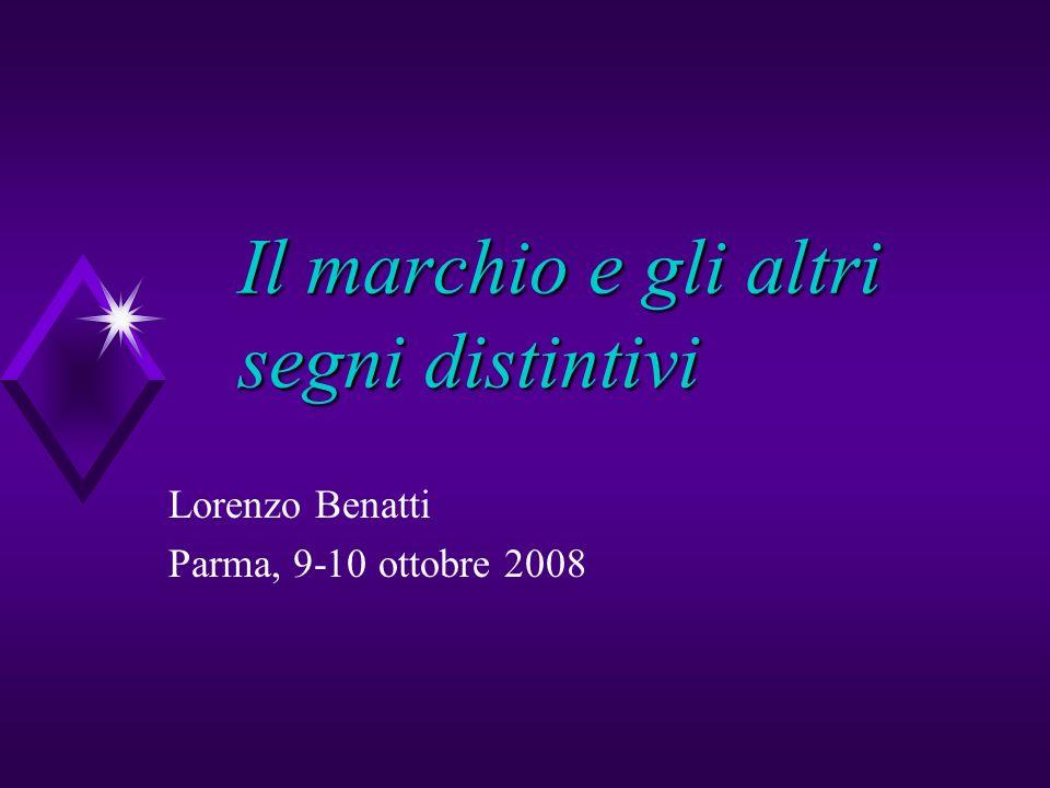 Il marchio e gli altri segni distintivi Lorenzo Benatti Parma, 9-10 ottobre 2008
