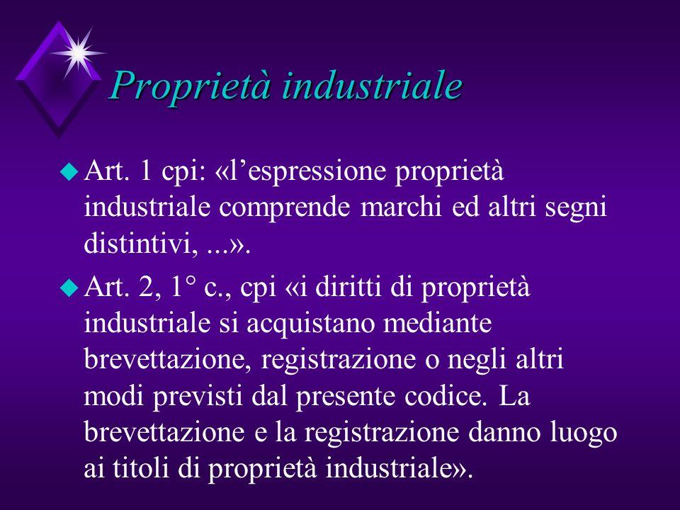 Proprietà industriale u Art. 1 cpi: «lespressione proprietà industriale comprende marchi ed altri segni distintivi,...». u Art. 2, 1° c., cpi «i dirit