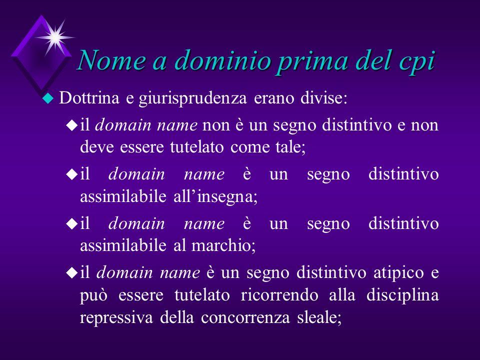 Nome a dominio prima del cpi u Dottrina e giurisprudenza erano divise: u il domain name non è un segno distintivo e non deve essere tutelato come tale
