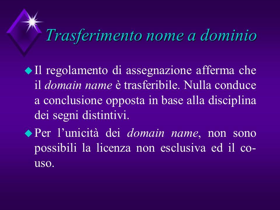 Trasferimento nome a dominio u Il regolamento di assegnazione afferma che il domain name è trasferibile. Nulla conduce a conclusione opposta in base a