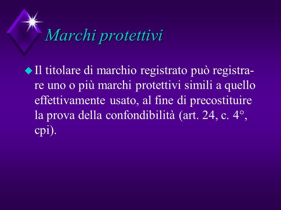 Marchi protettivi u Il titolare di marchio registrato può registra- re uno o più marchi protettivi simili a quello effettivamente usato, al fine di pr