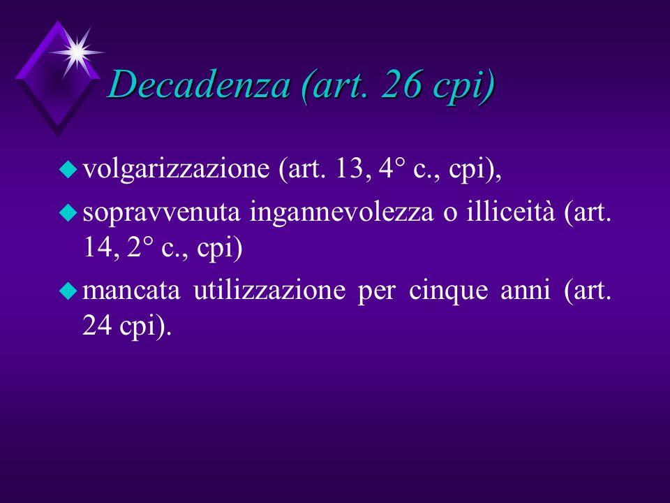 Decadenza (art. 26 cpi) u volgarizzazione (art. 13, 4° c., cpi), u sopravvenuta ingannevolezza o illiceità (art. 14, 2° c., cpi) u mancata utilizzazio