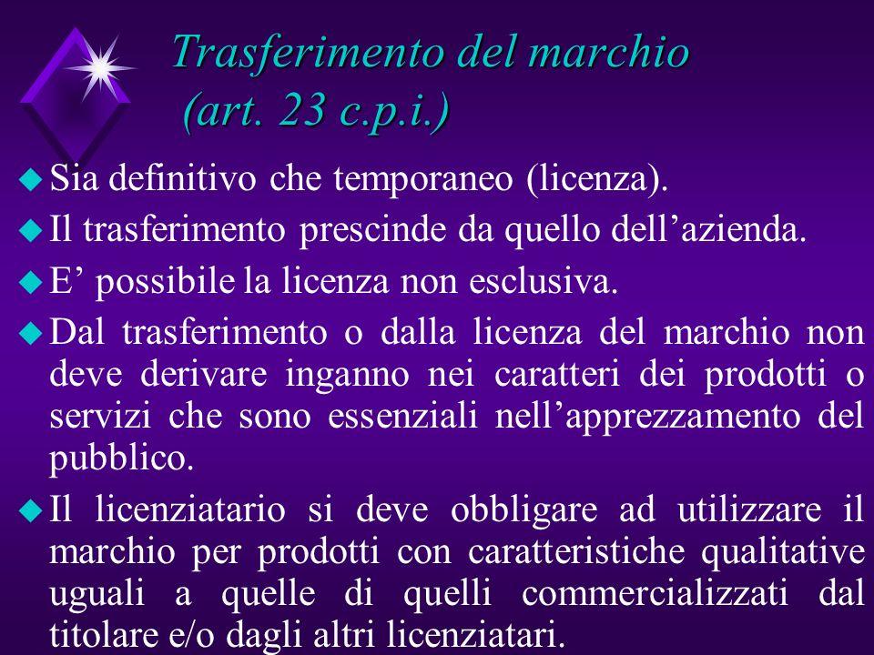 Trasferimento del marchio (art. 23 c.p.i.) u Sia definitivo che temporaneo (licenza). u Il trasferimento prescinde da quello dellazienda. u E possibil