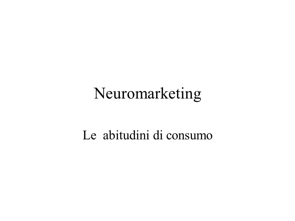 Neuromarketing Le abitudini di consumo
