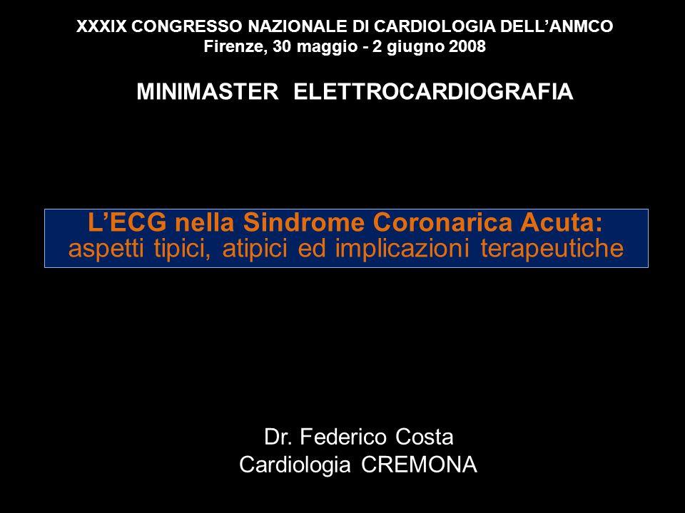 XXXIX CONGRESSO NAZIONALE DI CARDIOLOGIA DELLANMCO Firenze, 30 maggio - 2 giugno 2008 MINIMASTER ELETTROCARDIOGRAFIA LECG nella Sindrome Coronarica Ac