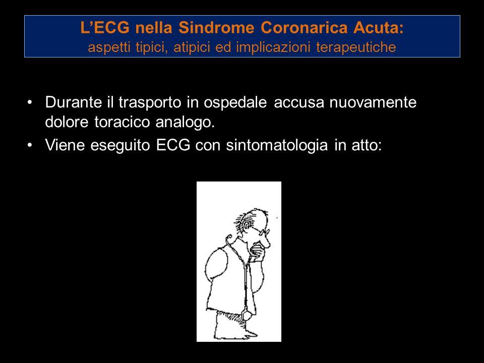 Durante il trasporto in ospedale accusa nuovamente dolore toracico analogo. Viene eseguito ECG con sintomatologia in atto: