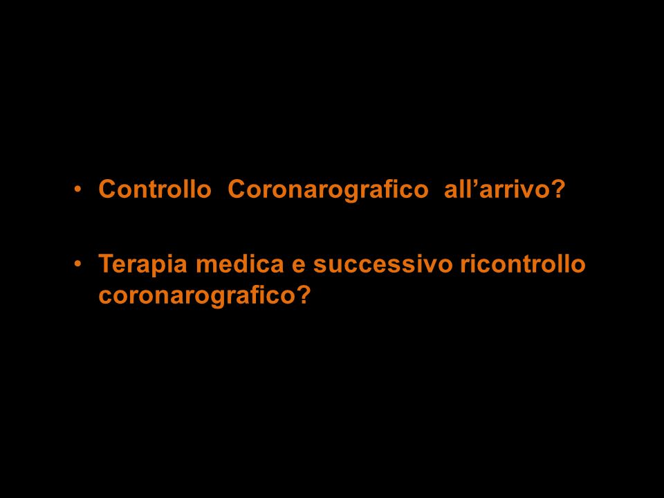 Controllo Coronarografico allarrivo? Terapia medica e successivo ricontrollo coronarografico?