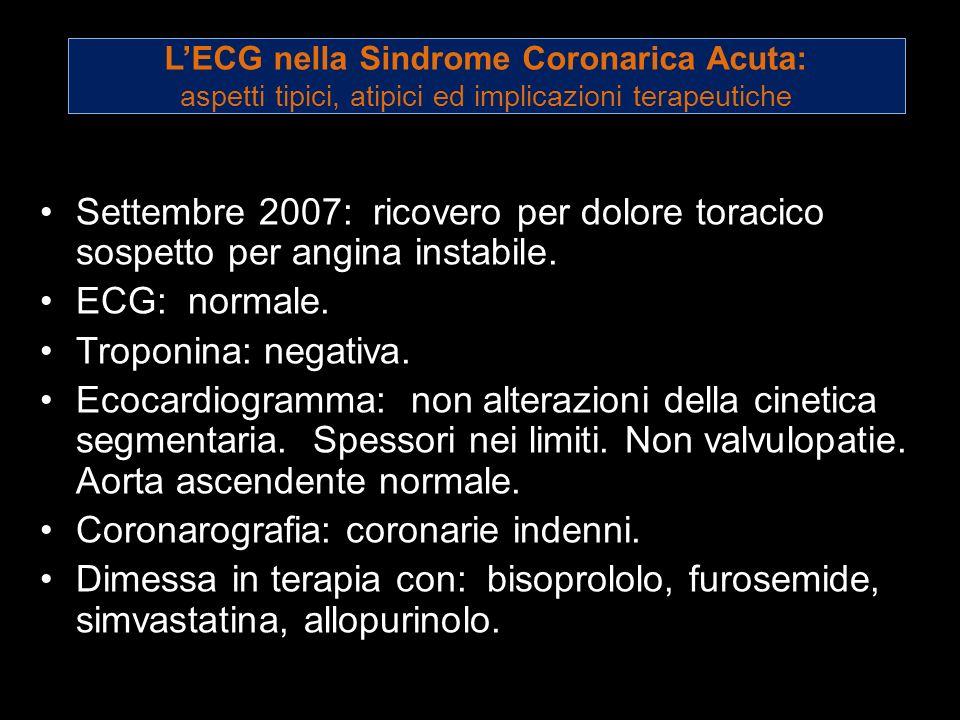 LECG nella Sindrome Coronarica Acuta: aspetti tipici, atipici ed implicazioni terapeutiche Settembre 2007: ricovero per dolore toracico sospetto per a