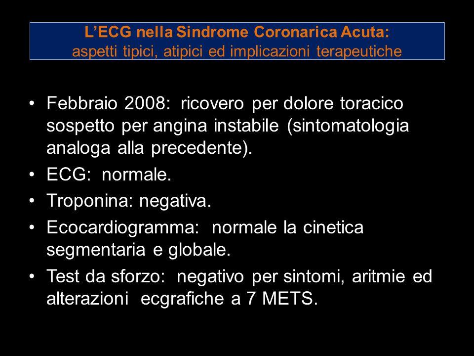 LECG nella Sindrome Coronarica Acuta: aspetti tipici, atipici ed implicazioni terapeutiche Febbraio 2008: ricovero per dolore toracico sospetto per an