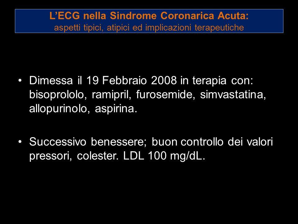 LECG nella Sindrome Coronarica Acuta: aspetti tipici, atipici ed implicazioni terapeutiche Dimessa il 19 Febbraio 2008 in terapia con: bisoprololo, ra
